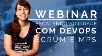 Webinar Escalando Agilidade com DevOps, Scrum e MPS para Software e Serviços